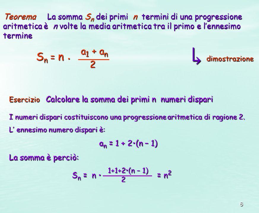 Teorema La somma Sn dei primi n termini di una progressione aritmetica è n volte la media aritmetica tra il primo e l'ennesimo termine