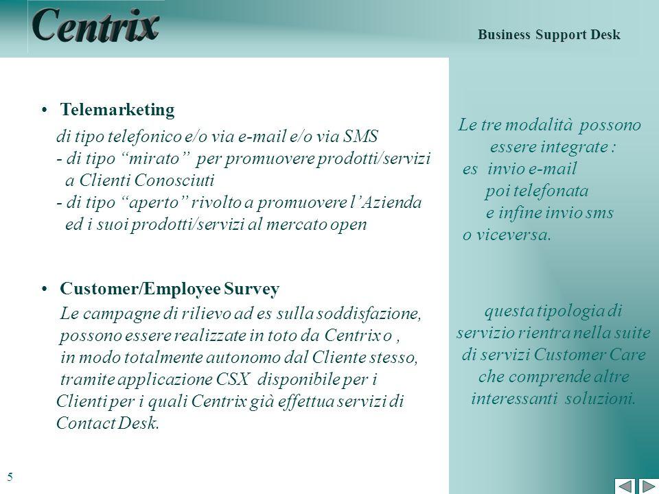 Customer/Employee Survey Le tre modalità possono essere integrate :