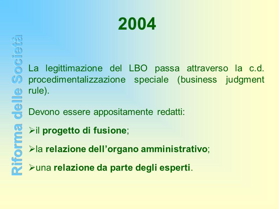 2004 La legittimazione del LBO passa attraverso la c.d. procedimentalizzazione speciale (business judgment rule).