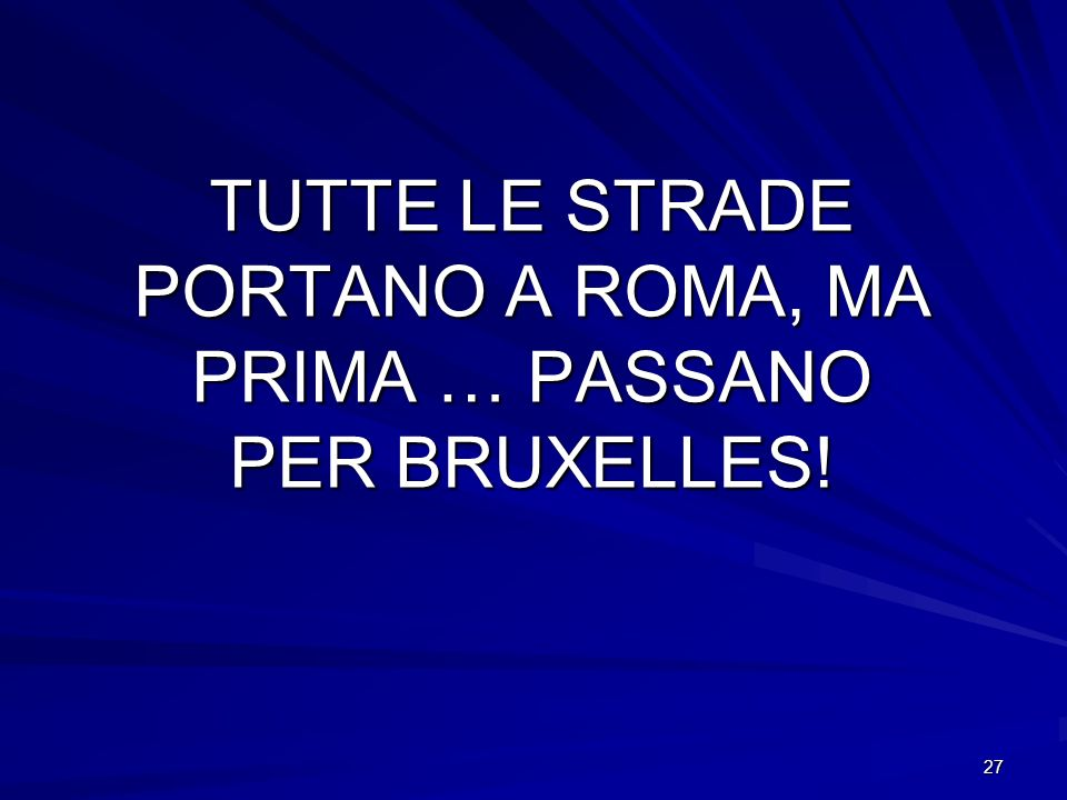 TUTTE LE STRADE PORTANO A ROMA, MA PRIMA … PASSANO PER BRUXELLES!