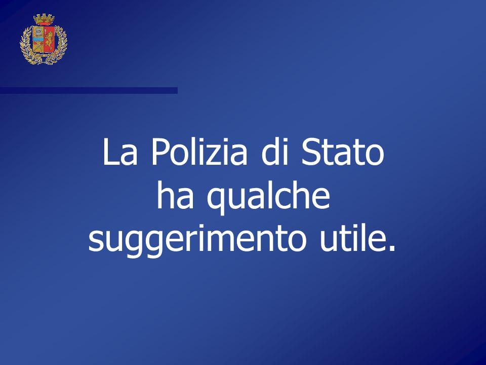 La Polizia di Stato ha qualche suggerimento utile.