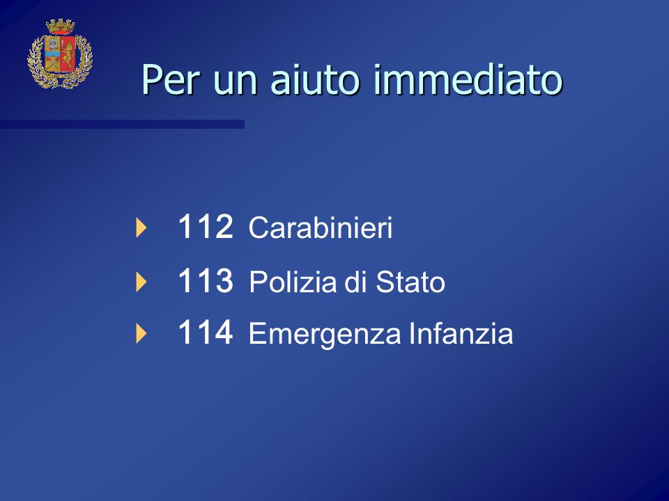 Per un aiuto immediato 112 Carabinieri 113 Polizia di Stato