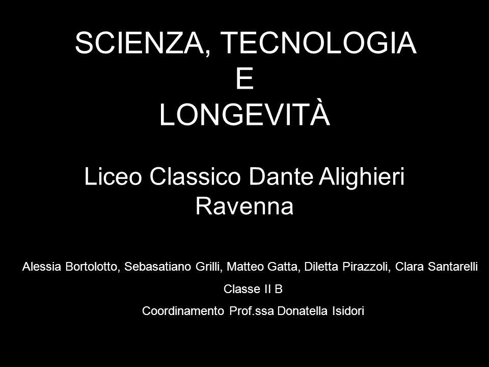 SCIENZA, TECNOLOGIA E LONGEVITÀ Liceo Classico Dante Alighieri Ravenna