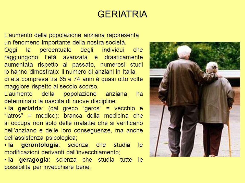 GERIATRIA L'aumento della popolazione anziana rappresenta