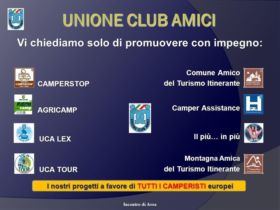 UNIONE CLUB AMICI Vi chiediamo solo di promuovere con impegno: