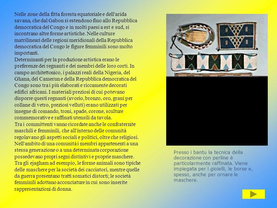 Nelle zone della fitta foresta equatoriale e dell arida savana, che dal Gabon si estendono fino allo Repubblica democratica del Congo e in molti paesi a est e sud, si incontrano altre forme artistiche. Nelle culture matrilineari delle regioni meridionali della Repubblica democratica del Congo le figure femminili sono molto importanti.