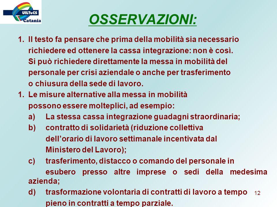 OSSERVAZIONI: Il testo fa pensare che prima della mobilità sia necessario. richiedere ed ottenere la cassa integrazione: non è così.