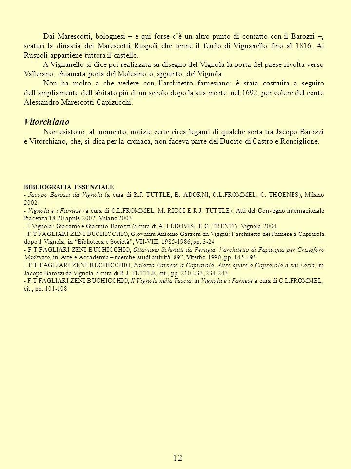Dai Marescotti, bolognesi – e qui forse c'è un altro punto di contatto con il Barozzi –, scaturì la dinastia dei Marescotti Ruspoli che tenne il feudo di Vignanello fino al 1816. Ai Ruspoli appartiene tuttora il castello.