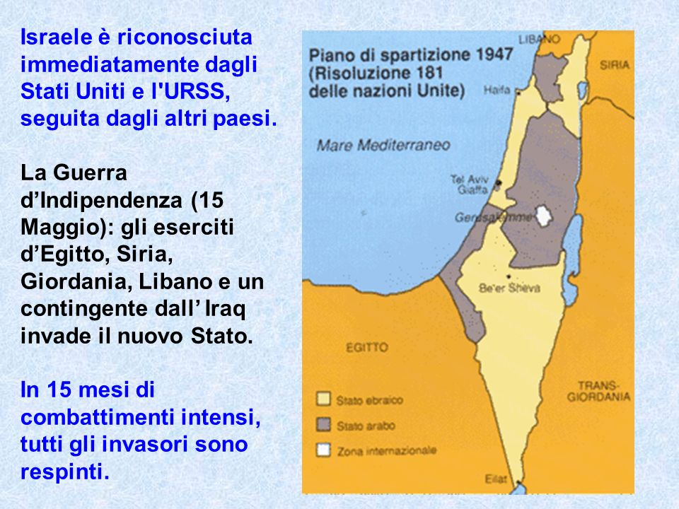 Israele è riconosciuta immediatamente dagli Stati Uniti e l URSS, seguita dagli altri paesi.