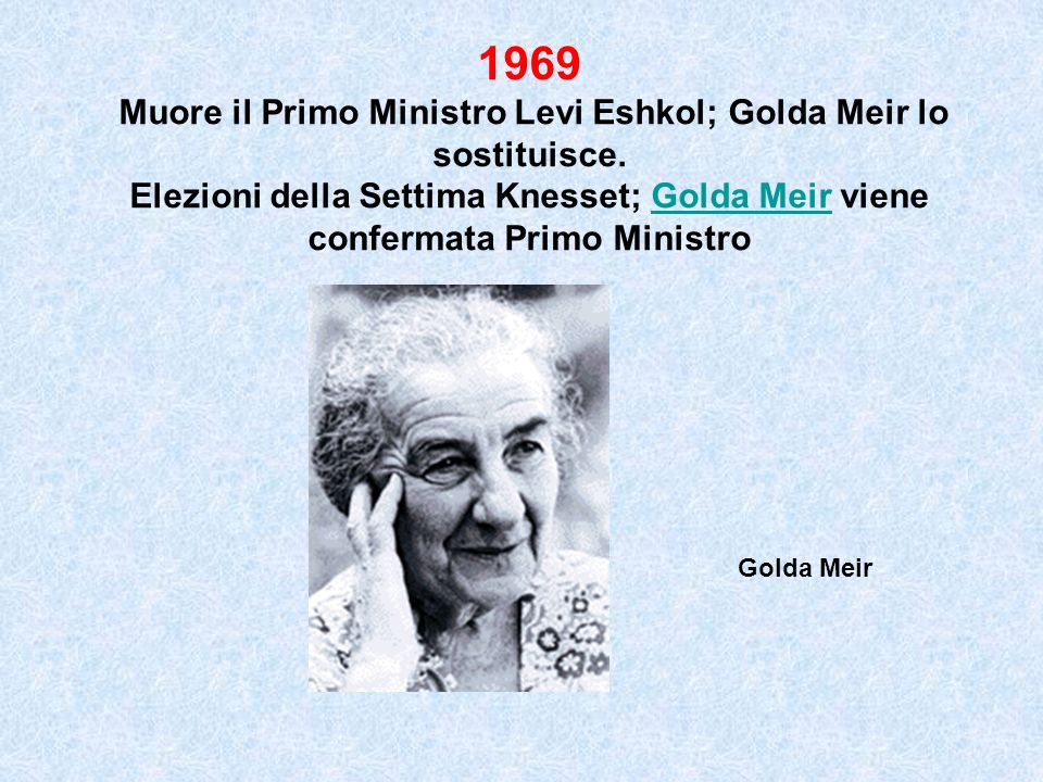 Muore il Primo Ministro Levi Eshkol; Golda Meir lo sostituisce.