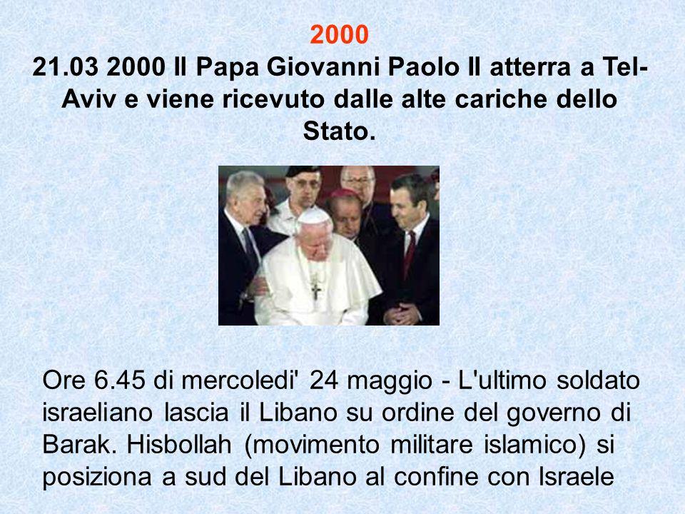 2000 21.03 2000 Il Papa Giovanni Paolo II atterra a Tel-Aviv e viene ricevuto dalle alte cariche dello Stato.