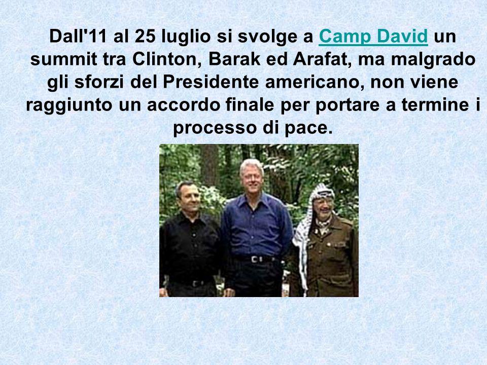 Dall 11 al 25 luglio si svolge a Camp David un summit tra Clinton, Barak ed Arafat, ma malgrado gli sforzi del Presidente americano, non viene raggiunto un accordo finale per portare a termine i processo di pace.