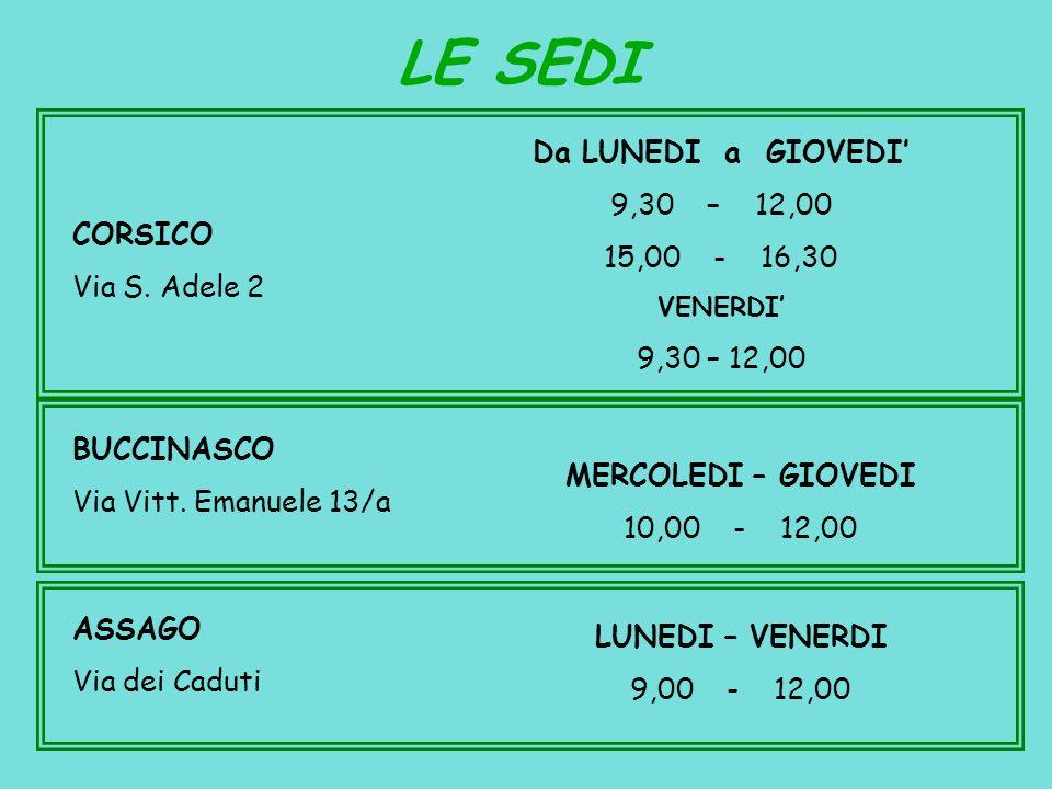 LE SEDI Da LUNEDI a GIOVEDI' 9,30 – 12,00 15,00 - 16,30 CORSICO