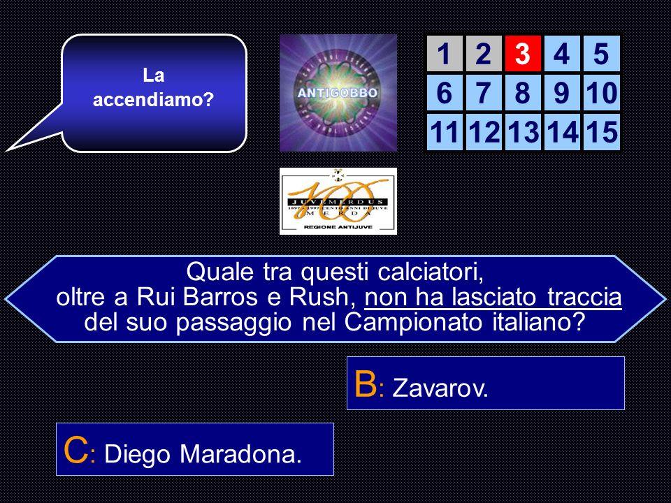 B: Zavarov. C: Diego Maradona. 1 2 3 4 5 6 7 8 9 10 11 12 13 14 15