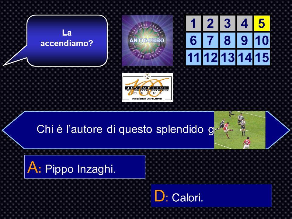 A: Pippo Inzaghi. D: Calori. 1 2 3 4 5 6 7 8 9 10 11 12 13 14 15