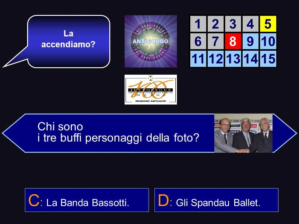 C: La Banda Bassotti. D: Gli Spandau Ballet. 1 2 3 4 5 6 7 8 9 10 11