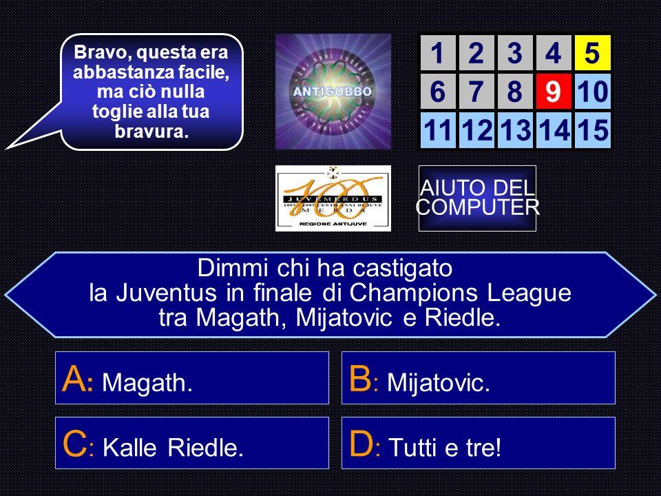 A: Magath. B: Mijatovic. C: Kalle Riedle. D: Tutti e tre! 1 2 3 4 5 6
