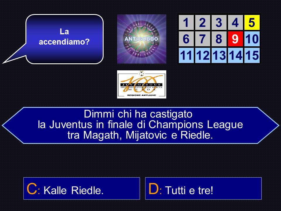 C: Kalle Riedle. D: Tutti e tre! 1 2 3 4 5 6 7 8 9 10 11 12 13 14 15