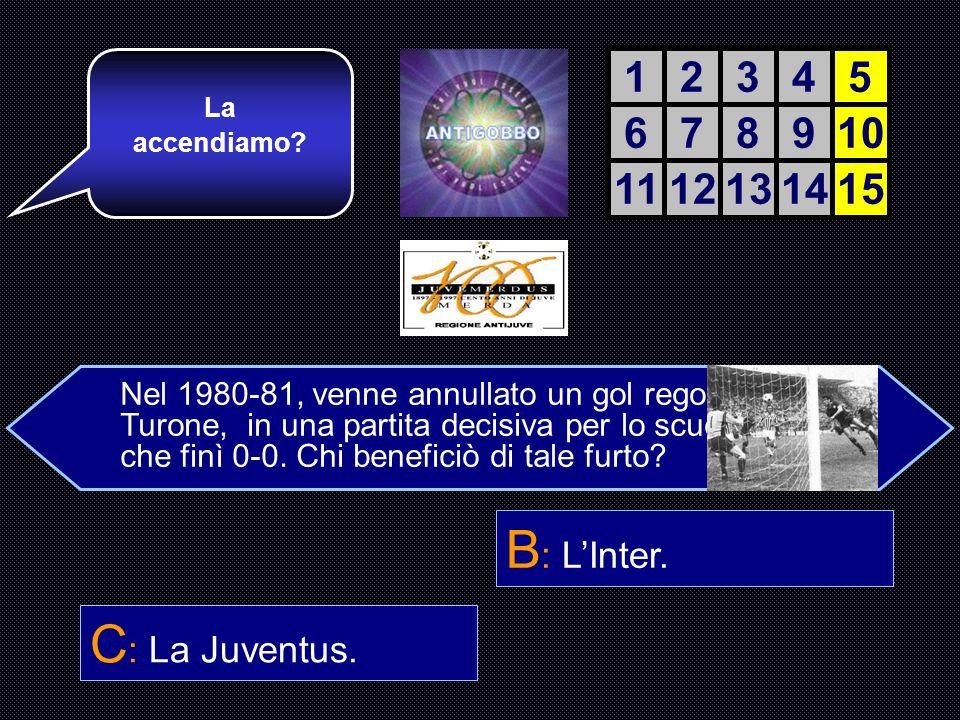 B: L'Inter. C: La Juventus. 1 2 3 4 5 6 7 8 9 10 11 12 13 14 15