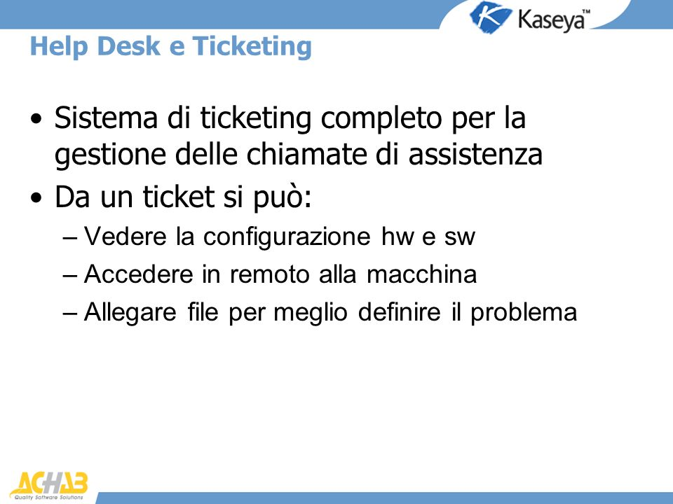 Help Desk e Ticketing Sistema di ticketing completo per la gestione delle chiamate di assistenza. Da un ticket si può: