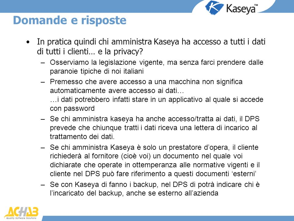 Domande e risposte In pratica quindi chi amministra Kaseya ha accesso a tutti i dati di tutti i clienti… e la privacy