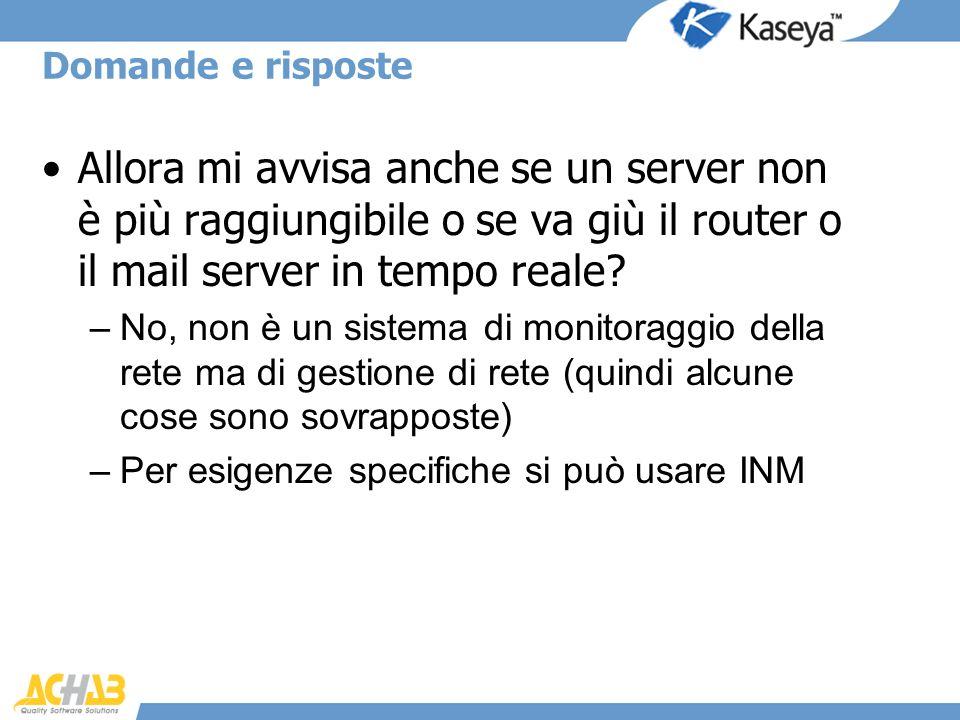 Domande e risposte Allora mi avvisa anche se un server non è più raggiungibile o se va giù il router o il mail server in tempo reale