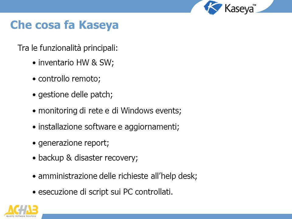 Che cosa fa Kaseya Tra le funzionalità principali: inventario HW & SW;