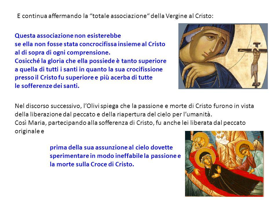 E continua affermando la totale associazione della Vergine al Cristo:
