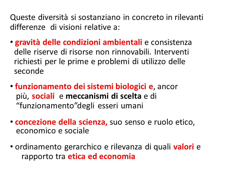 Queste diversità si sostanziano in concreto in rilevanti differenze di visioni relative a: