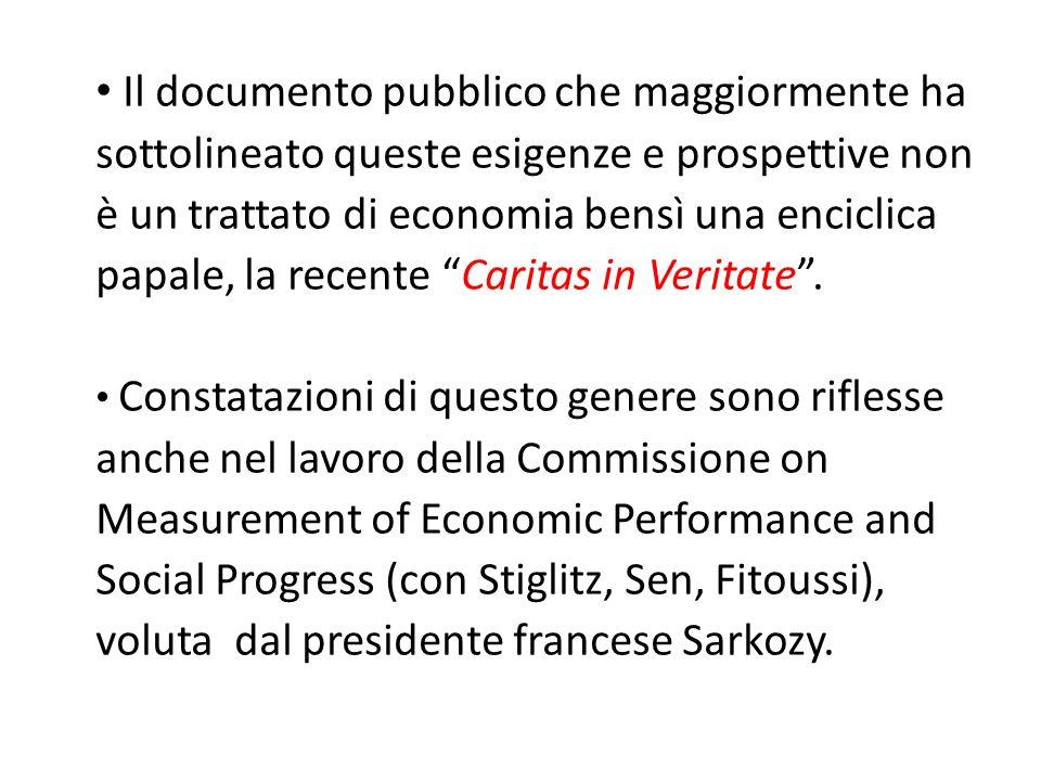 Il documento pubblico che maggiormente ha sottolineato queste esigenze e prospettive non è un trattato di economia bensì una enciclica papale, la recente Caritas in Veritate .