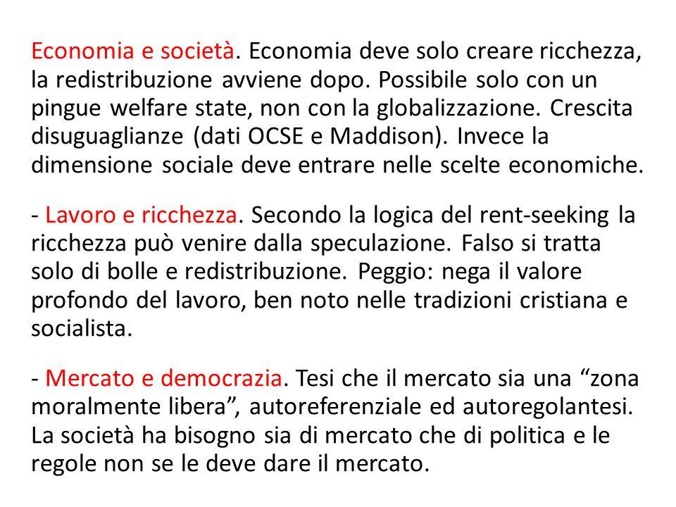 Economia e società. Economia deve solo creare ricchezza, la redistribuzione avviene dopo. Possibile solo con un pingue welfare state, non con la globalizzazione. Crescita disuguaglianze (dati OCSE e Maddison). Invece la dimensione sociale deve entrare nelle scelte economiche.