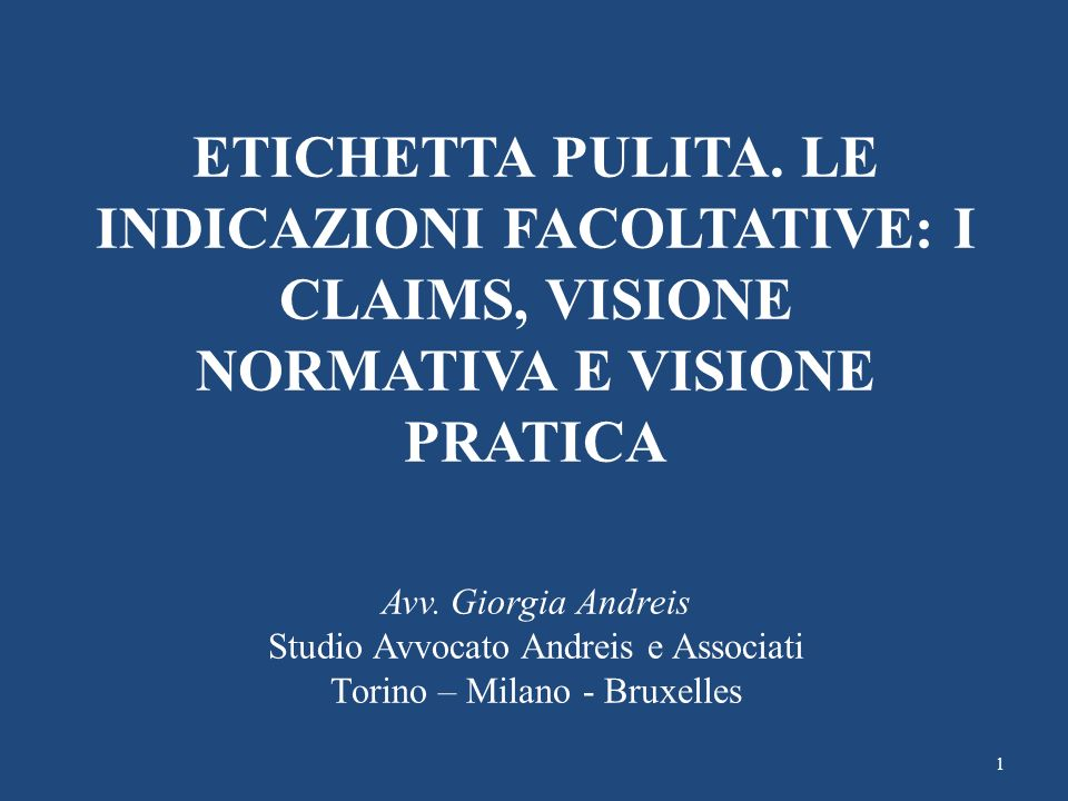 ETICHETTA PULITA. LE INDICAZIONI FACOLTATIVE: I CLAIMS, VISIONE NORMATIVA E VISIONE PRATICA Avv.