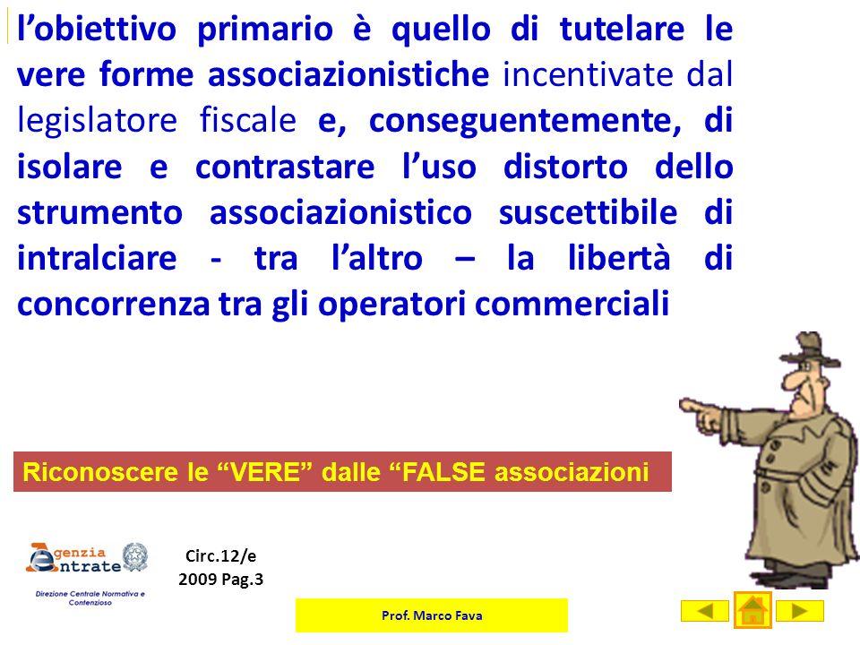 l'obiettivo primario è quello di tutelare le vere forme associazionistiche incentivate dal legislatore fiscale e, conseguentemente, di isolare e contrastare l'uso distorto dello strumento associazionistico suscettibile di intralciare - tra l'altro – la libertà di concorrenza tra gli operatori commerciali