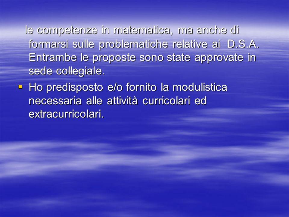 le competenze in matematica, ma anche di formarsi sulle problematiche relative ai D.S.A. Entrambe le proposte sono state approvate in sede collegiale.