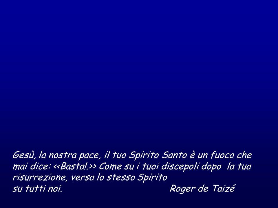 Gesù, la nostra pace, il tuo Spirito Santo è un fuoco che