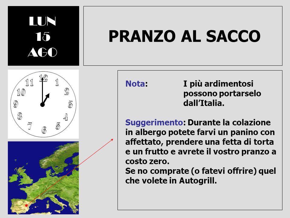 LUN 15. AGO. PRANZO AL SACCO. Nota: I più ardimentosi possono portarselo dall'Italia.