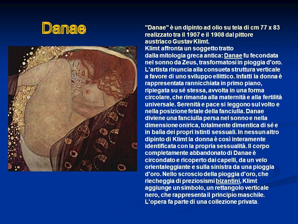 Danae Danae è un dipinto ad olio su tela di cm 77 x 83 realizzato tra il 1907 e il 1908 dal pittore austriaco Gustav Klimt.