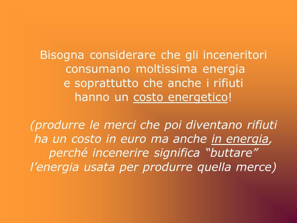 Bisogna considerare che gli inceneritori consumano moltissima energia