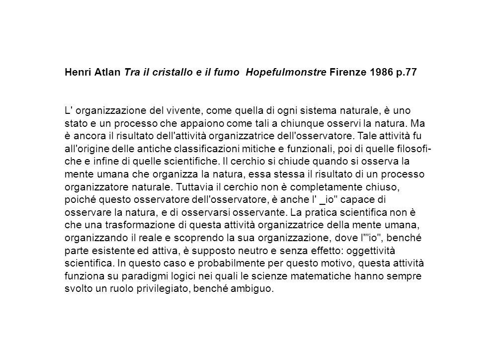 Henri Atlan Tra il cristallo e il fumo Hopefulmonstre Firenze 1986 p.77.