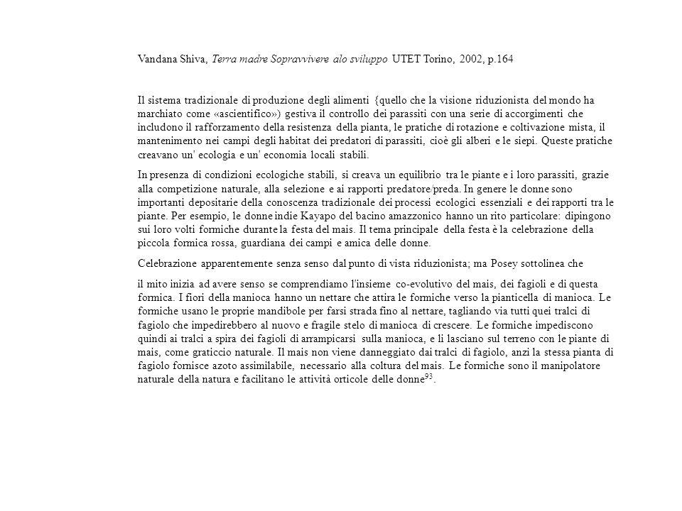 Vandana Shiva, Terra madre Sopravvivere alo sviluppo UTET Torino, 2002, p.164.