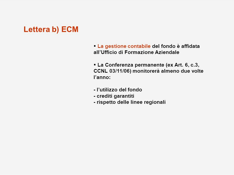 Lettera b) ECMLa gestione contabile del fondo è affidata all'Ufficio di Formazione Aziendale.