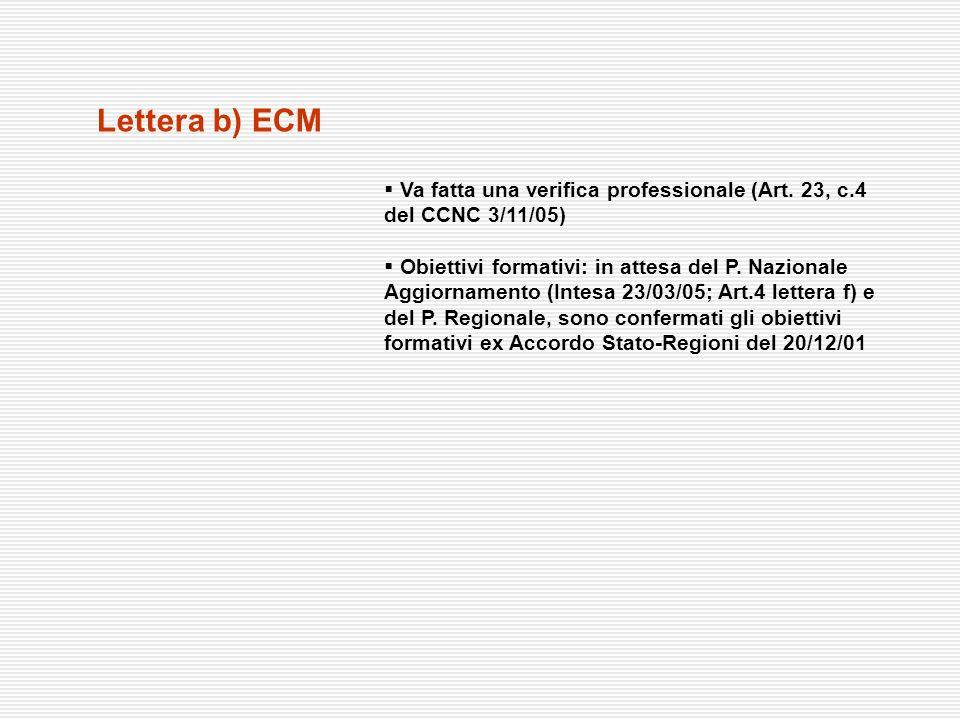 Lettera b) ECM Va fatta una verifica professionale (Art. 23, c.4 del CCNC 3/11/05)