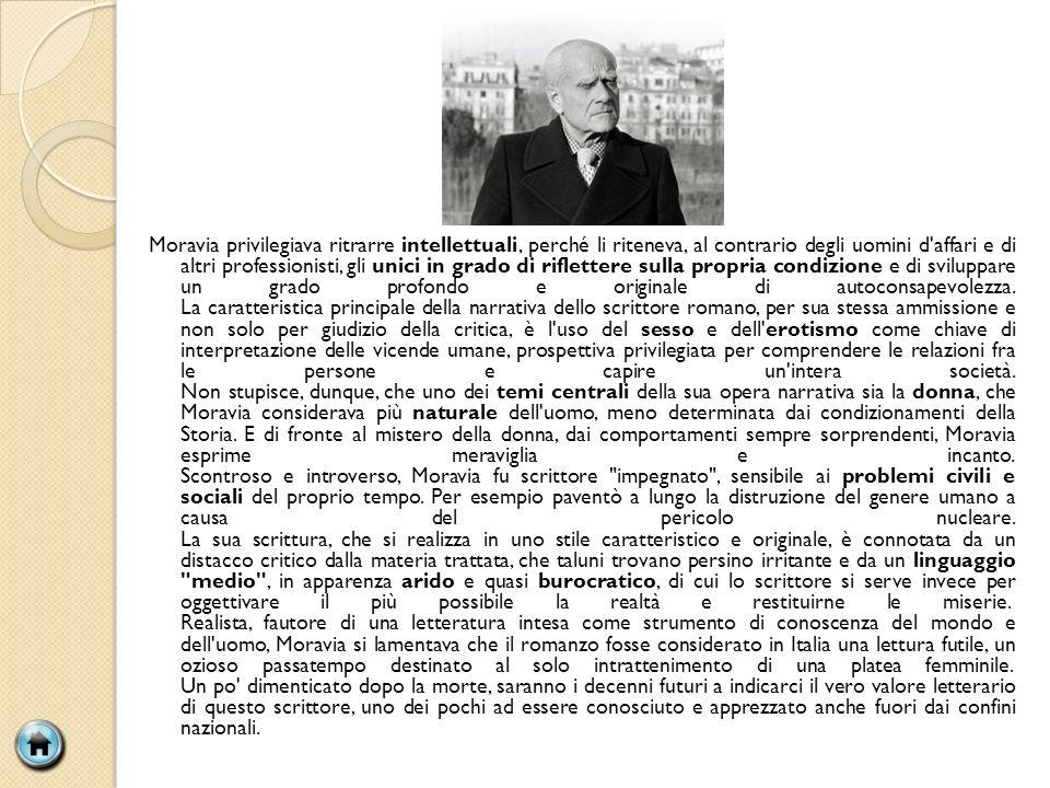 Moravia privilegiava ritrarre intellettuali, perché li riteneva, al contrario degli uomini d affari e di altri professionisti, gli unici in grado di riflettere sulla propria condizione e di sviluppare un grado profondo e originale di autoconsapevolezza.