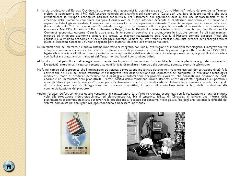 Il rilancio produttivo dell'Europa Occidentale attraverso aiuti economici fu possibile grazie al piano Marshall voluto dal presidente Truman: inoltre, la stipulazione nel 1947 dell'Accordo generale sulle tariffe e sul commercio (Gatt) aprì una fase di libero scambio che aiutò ulteriormente lo sviluppo economico nell'area capitalistica.