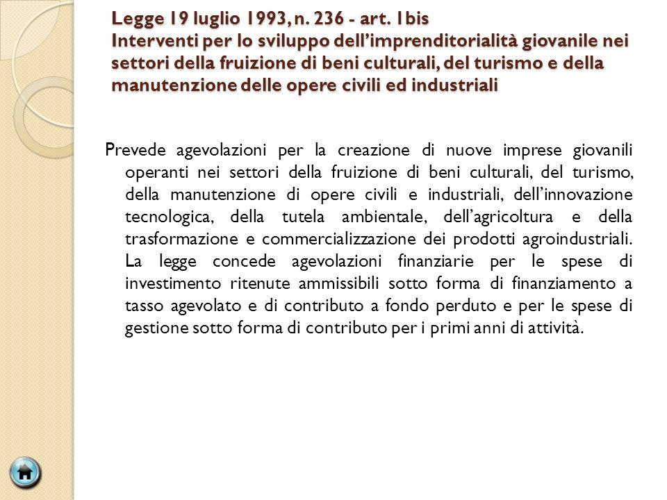Legge 19 luglio 1993, n. 236 - art. 1bis Interventi per lo sviluppo dell'imprenditorialità giovanile nei settori della fruizione di beni culturali, del turismo e della manutenzione delle opere civili ed industriali