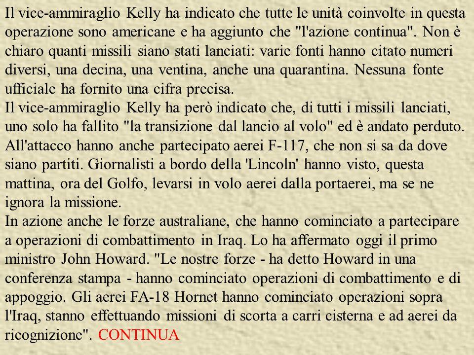Il vice-ammiraglio Kelly ha indicato che tutte le unità coinvolte in questa operazione sono americane e ha aggiunto che l azione continua .
