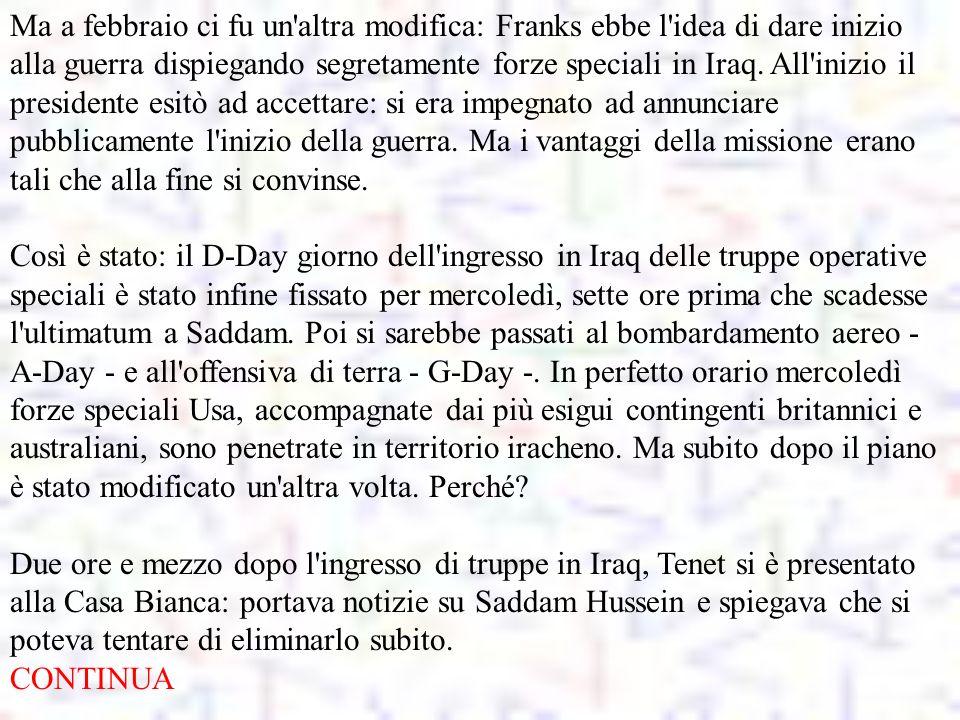 Ma a febbraio ci fu un altra modifica: Franks ebbe l idea di dare inizio alla guerra dispiegando segretamente forze speciali in Iraq.
