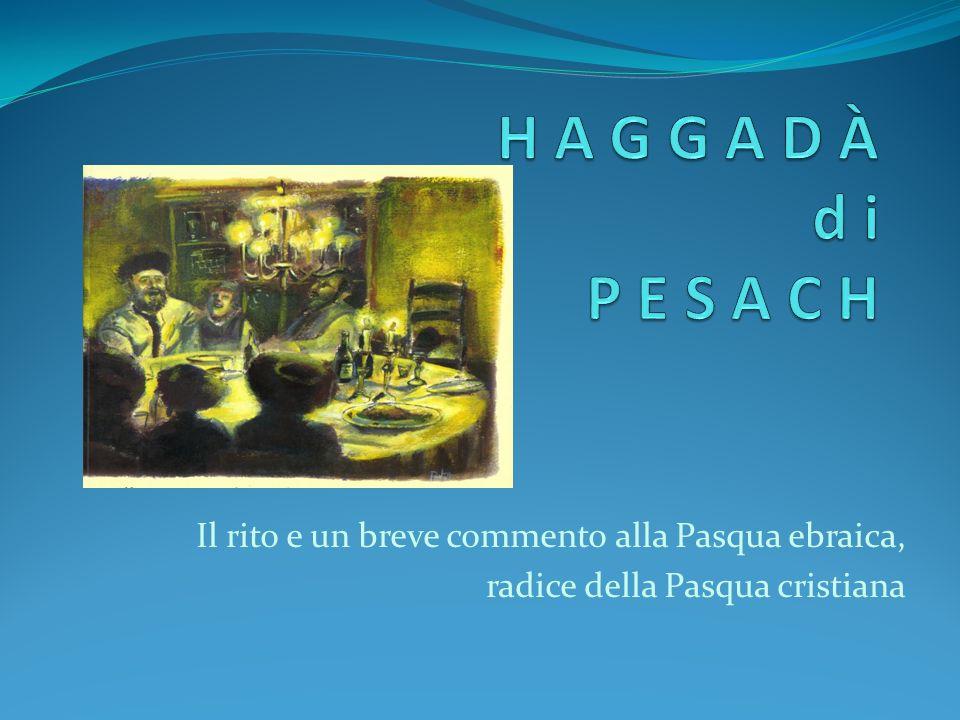 H A G G A D À d i P E S A C H Il rito e un breve commento alla Pasqua ebraica, radice della Pasqua cristiana.
