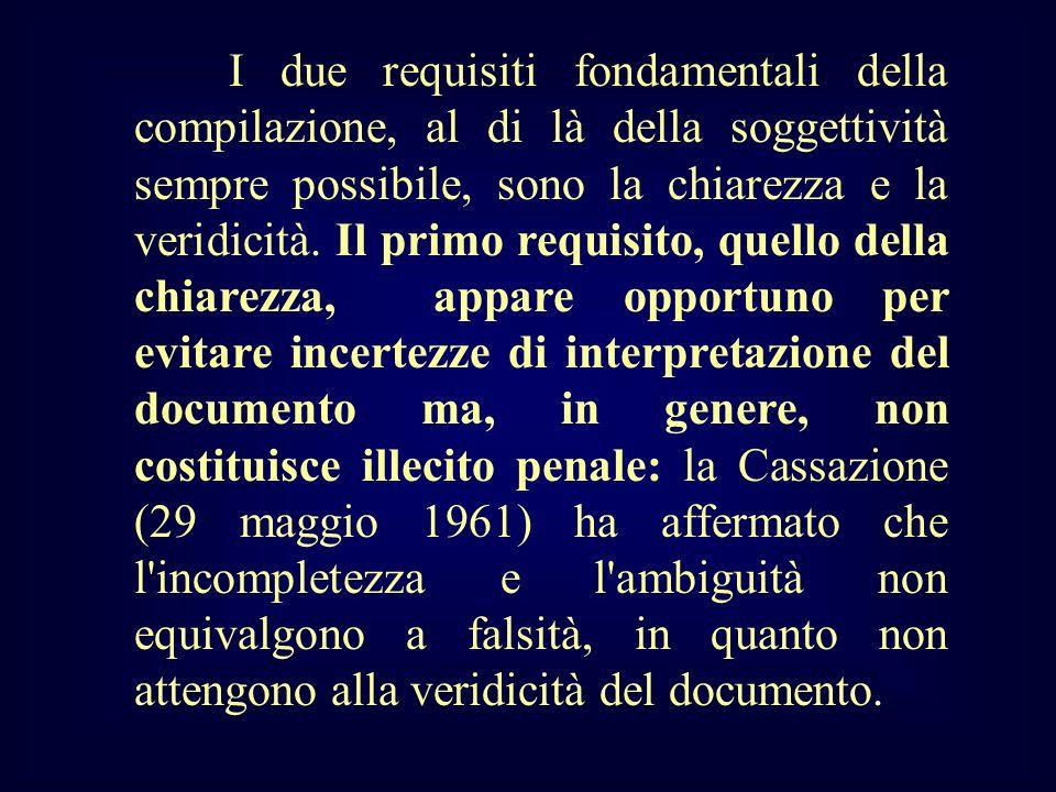 I due requisiti fondamentali della compilazione, al di là della soggettività sempre possibile, sono la chiarezza e la veridicità.