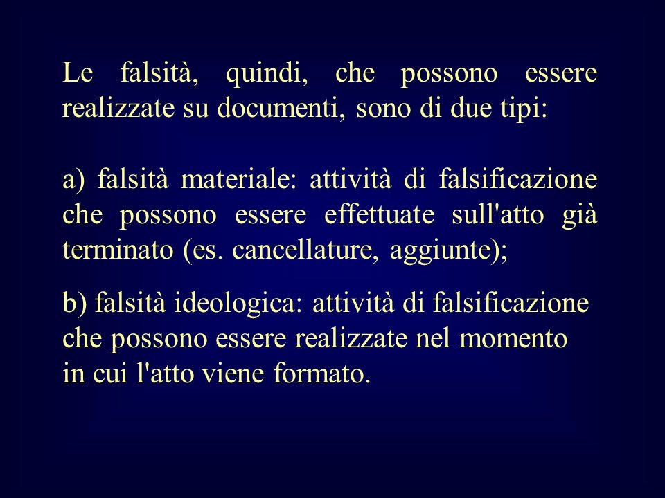 Le falsità, quindi, che possono essere realizzate su documenti, sono di due tipi: